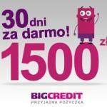 BigCredit darmowa chwilówka do 1500 zł na 30 dni